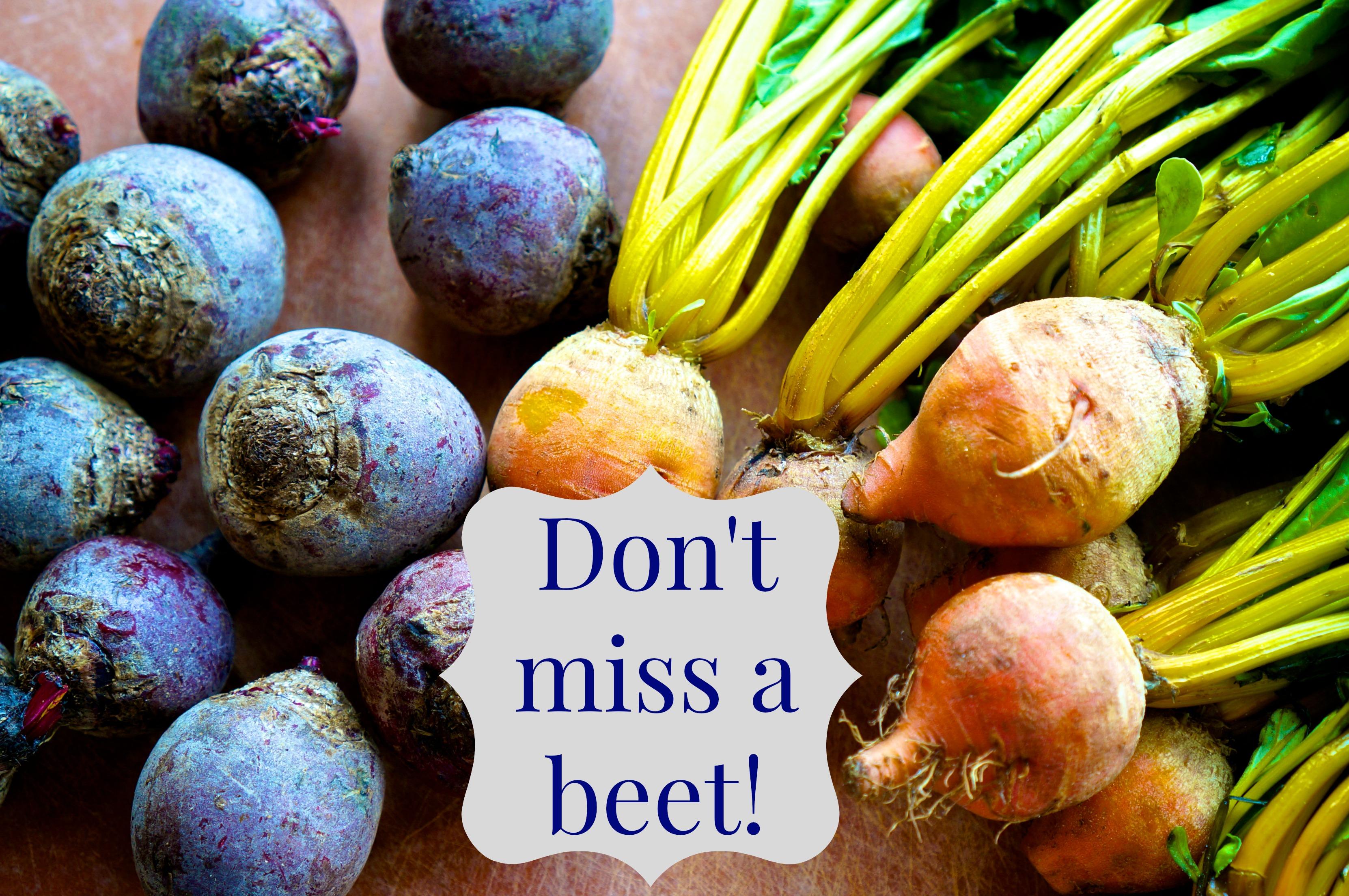 Don't Miss a Beet
