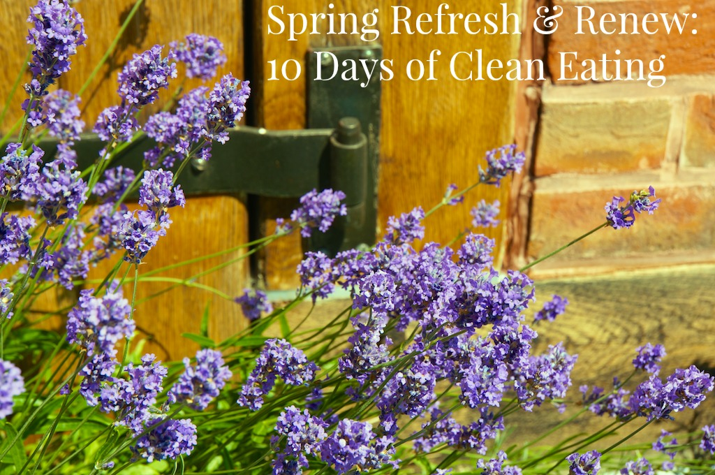 Spring Refresh & Renew: 10 Days of Clean Eating